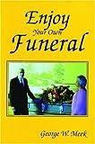 Enjoy Your Own Funeral, George W. Meek, 1880090856