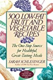 500 Low-Fat Fruit and Vegetable Recipes, Sarah Schlesinger, 067976173X