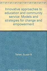 Innovative approaches to education and community service: Models and strategies for change and empowerment