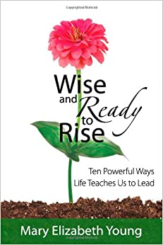 Wise and Ready to Rise: Ten Powerful Ways Life Teaches Us to Lead