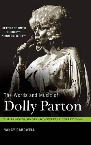 """Read Online The Words and Music of Dolly Parton: Getting to Know Country's """"Iron Butterfly"""" (The Praeger Singer-Songwriter Collection) PDF"""