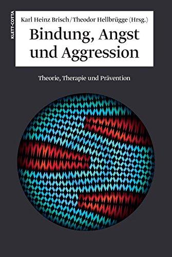 Bindung, Angst und Aggression: Theorie, Therapie und Prävention