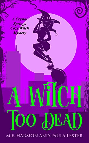 A Witch Too Dead (Crystal Springs Cozy Witch Mystery Book 4) by [Lester, Paula, Harmon, M.E.]
