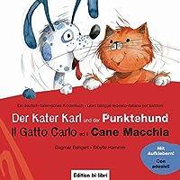 Der Kater Karl und der Punktehund: Gatto Carlo ed il Cane Macchia / Kinderbuch Deutsch-Italienisch mit Stickern