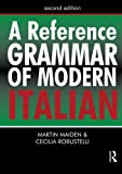 A Reference Grammar of Modern Italian (Routledge Reference Grammars) (Volume 1)