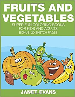 Fruits And Vegetables Super Fun Coloring Books For Kids Adults Bonus 20 Sketch Pages Janet Evans 9781633833456 Amazon