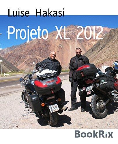 Projeto XL 2012: Aos 83 anos, em uma moto desde o Atlântico até o Pacífico. Aventure-se! (Portuguese Edition)
