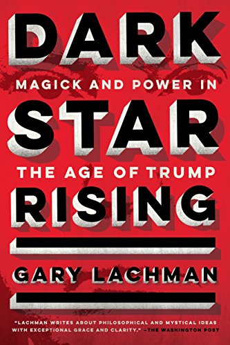 Dark star rising magick and power in the age of trump kindle dark star rising magick and power in the age of trump by lachman fandeluxe Image collections