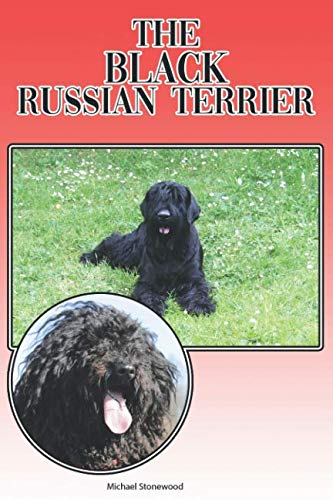 - The Black Russian Terrier: A Complete and Comprehensive Beginners Guide to: Buying, Owning, Health, Grooming, Training, Obedience, Understanding and Caring for Your Black Russian Terrier