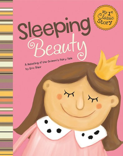 Sleeping Beauty: A Retelling of the Grimm's Fairy Tale (My First Classic Story) ebook