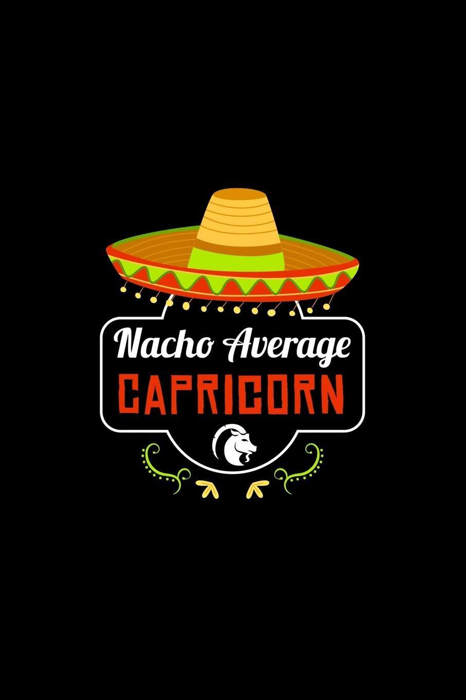 Nacho Average Capricorn: Nacho Lover Horoscope Humor Zodiac