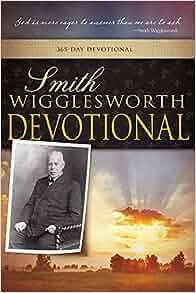 Smith Wigglesworth Devotional: WIGGLESWORTH SM