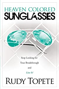 Heaven Colored Sunglasses: Stop Looking for Your Breakthrough and Live It!