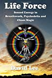 Life Force: Sensed energy  in breathwork, psychedelia and chaos magic