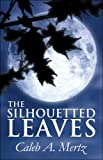The Silhouetted Leaves, Caleb A. Mertz, 1608131432