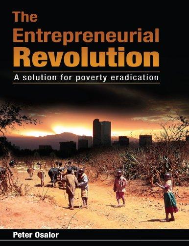 The Entrepreneurial Revolution - A Solution for Poverty (Entrepreneurial Solutions)