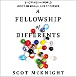A Fellowship of Differents: Showing the World God's Design for Life Together | Scot McKnight