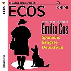 Los casos de la detective Emilia Cos: Spaniens listigste Detektivin (ECOS Krimi)