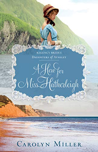 A Hero for Miss Hatherleigh (Regency Brides: Daughters of Aynsley Book 1)