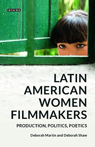 Latin American Women Filmmakers: Production, Politics, Poetics (Tauris World Cinema Series)