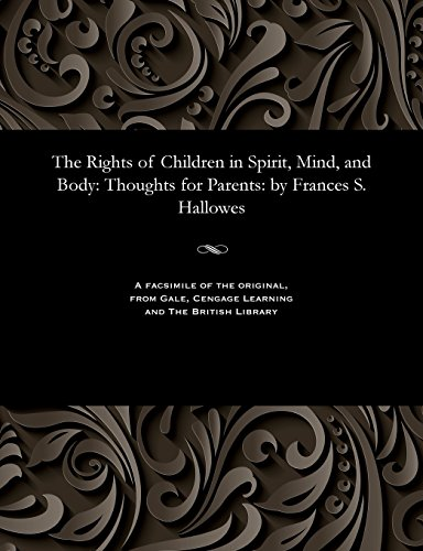 The Rights of Children in Spirit, Mind, and Body: Thoughts for Parents: by Frances S. -