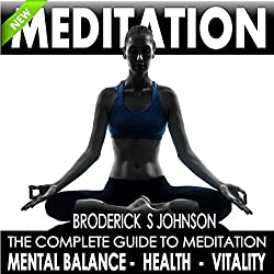 Meditation: The Complete Guide to Meditation for Mental Balance, Health, and Vitality