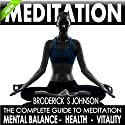 Meditation: The Complete Guide to Meditation for Mental Balance, Health, and Vitality: Life Transformation Series Book, 1 Audiobook by Broderick S. Johnson Narrated by Darren Roebuck