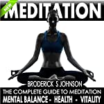 Meditation: The Complete Guide to Meditation for Mental Balance, Health, and Vitality: Life Transformation Series Book, 1 | Broderick S. Johnson