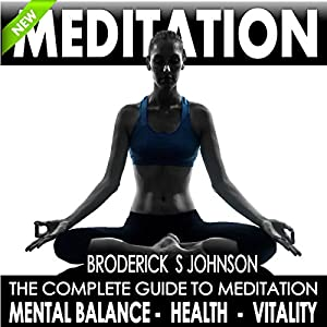 Meditation: The Complete Guide to Meditation for Mental Balance, Health, and Vitality Audiobook