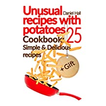Unusual recipes with potatoes. Cookbook: 25 simple and delicious recipes.