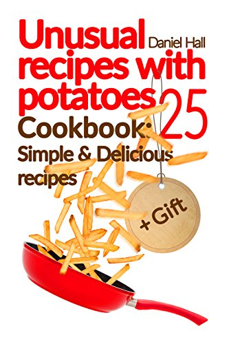 Unusual recipes with potatoes. Cookbook: 25 simple and delicious recipes. by [Hall, Daniel]
