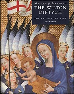 Book Making and Meaning: the Wilton Diptych (Making and meaning series)