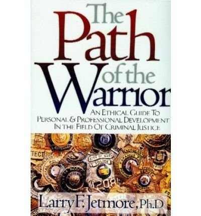 [ The Path of the Warrior: An Ethical Guide to Personal & Professional Development in the Field of Criminal Justice ] By Jetmore, Larry F ( Author ) [ 2005 ) [ Paperback ]