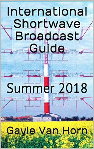 International Shortwave Broadcast Guide: Summer 2018 ()