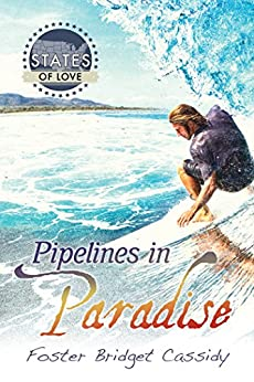 Pipelines in Paradise (States of Love Book 1) by [Cassidy, Foster Bridget]