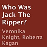 Who Was Jack the Ripper? | Veronika Knight,Roberta Kagan