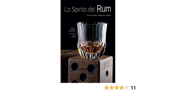 Lo spirito del Rum. Storia, aneddoti, tendenze e cocktail ...