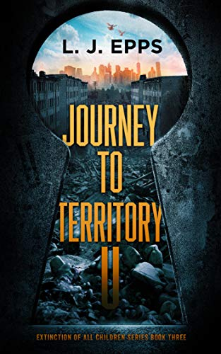 Journey To Territory U (Extinction Of All Children, Book 3) by [Epps, L.J.]