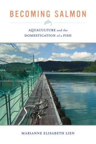 Becoming Salmon: Aquaculture and the Domestication of a Fish (California Studies in Food and Culture)
