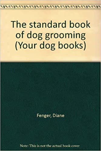 The Standard Book Of Dog Grooming Your Dog Books Amazon Co Uk