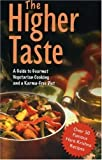 img - for The Higher Taste: A Guide to Gourmet Vegetarian Cooking and a Karma-Free Diet by Bhutatma Dasa, Kurma Dasa, Drutakarma Dasa, Mukunda Goswami (2006) Mass Market Paperback book / textbook / text book