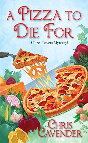 A Pizza To Die For (Pizza Lover's Mystery Book 3)