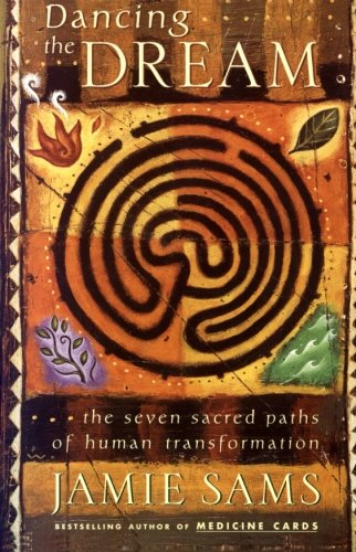 Dancing the Dream: The Seven Sacred Paths Of Human Transformation (Religion and Spirituality)