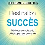 Destination Succès | Christian H. Godefroy