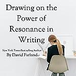 Drawing on the Power of Resonance in Writing: Million Dollar Writing Series | David Farland