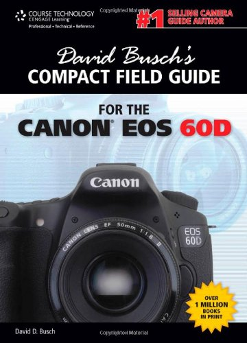 [PDF] David Busch?s Compact Field Guide for the Canon EOS 60D Free Download | Publisher : Course Technology PTR | Category : Others | ISBN 10 : 1435459962 | ISBN 13 : 9781435459960
