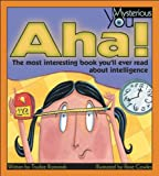 Aha!: The Most Interesting Book You'll Ever Read about Intelligence (Mysterious You)