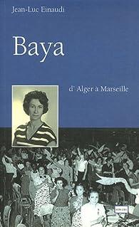 Baya : D'Alger à Marseille par Jean-Luc Einaudi