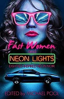 Fast Women and Neon Lights: Eighties-Inspired Neon Noir by [Richardson, Kat, Cooper, Patrick, Lauden, S.W., Kalteis, Dietrich, Wiebe, Sam, Chen, Sarah M., Pruitt, Eryk, Barth, Greg]