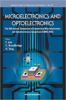 Microelectronics and Optoelectronics: Proceedings of the 25th Annual Symposium of Connecticut Microelectronics and Optoelectronics Consortium (Selected Topics in Electronics and Systems)